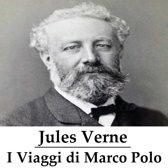 I Viaggi di Marco Polo (illustrato)