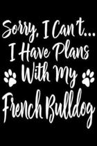 Sorry, I Can't... I Have Plans With My French Bulldog: I'm Sorry I Can't I Have Plans With My French Bulldog Journal/Notebook Blank Lined Ruled 6x9 10