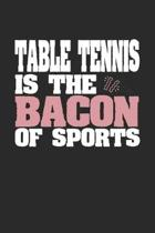 Table Tennis Is The Bacon of Sports: Dot Grid Notebook Journal Gift (6 x 9 - 150 pages) - Journal dotted paper - For Bullet Journaling, Lettering, Fie