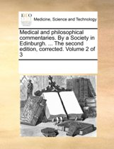 Medical and Philosophical Commentaries. by a Society in Edinburgh. ... the Second Edition, Corrected. Volume 2 of 3
