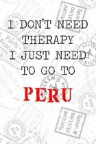 I Don't Need Therapy I Just Need To Go To Peru: 6x9'' Dot Bullet Travel Stamps Notebook/Journal Funny Gift Idea For Travellers, Explorers, Backpackers,