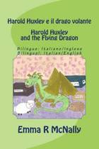 Harold Huxley E Il Drago Volante / Harold Huxley and the Flying Dragon. Bilingual Version; Italian/English. Dual Language