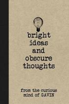 Bright Ideas and Obscure Thoughts from the Curious Mind of Gavin