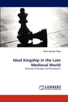 Ideal Kingship in the Late Medieval World
