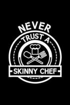 Never Trust A Skinny Chef: Never Trust A Skinny Chef Kitchen Staff And Cook Gifts Journal/Notebook Blank Lined Ruled 6x9 100 Pages