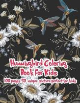 Hummingbird Coloring Book For Kids 100 pages 50 Unique Picture Perfect For Kids: Coloring Pages are Funny for all ages kids to develop focus, motor sk