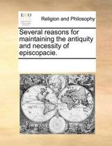 Several Reasons for Maintaining the Antiquity and Necessity of Episcopacie.