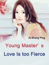 Young Master's Love Is too Fierce