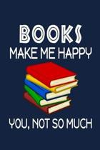 Books Make Me Happy, You, Not So Much