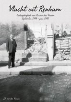 Vlucht uit Renkum - oorlogsdagboek van Ko van der Vooren september 1944 – juni 1945