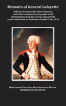 Memoirs of General Lafayette - With an Account of His Visit to America, and of His Reception by the People of the United States; From His Arrival, August 15th, to the Celebration at Yorktown, October 19th, 1824