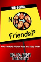 No Friends?: How to Make Friends Fast and Keep Them