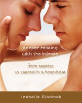 Deeper Relating with the Intimate: from Scared to Sacred in a Heartbeat