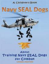Navy Seal Dogs! a Children's Book about Training Navy Seal Dogs for Combat
