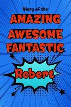 Diary of the Amazing Awesome Fantastic Robert