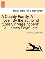 A County Family. a Novel. by the Author of Lost Sir Massingberd [I.E. James Payn], Etc.