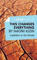 A Joosr Guide to... This Changes Everything by Naomi Klein: Capitalism vs. the Climate