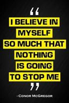 I Believe in Myself So Much That Nothing Can Stop Me - Conor McGregor
