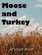 Moose and Turkey
