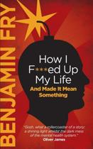 How I F***ed Up My Life and Made It Mean Something