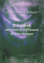Discourse Delivered at the Funeral of John MacLean