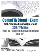 CompTIA Cloud+ Exam Self-Practice Review Questions 2016/17 Edition