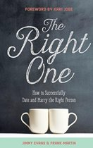 The Right One: How to Successfully Date and Marry the Right Person