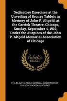 Dedicatory Exercises at the Unveiling of Bronze Tablets in Memory of John P. Altgeld, at the Garrick Theatre, Chicago, Sunday, September 4, 1910, Under the Auspices of the John P. Altgeld Memorial Association of Chicago