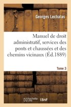 Manuel de Droit Administratif, Services Des Ponts Et Chauss es Et Des Chemins Vicinaux. Tome 3