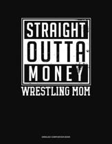 Straight Outta Money Wrestling Mom: Unruled Composition Book