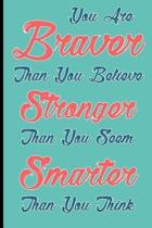 You Are Braver Than You Believe and Stronger Than You Seem and Smarter Than You