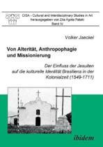 Von Alterit t, Anthropophagie und Missionierung. Der Einfluss der Jesuiten auf die kulturelle Identit t Brasiliens in der Kolonialzeit (1549-1711).