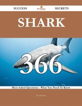 Shark 366 Success Secrets - 366 Most Asked Questions On Shark - What You Need To Know