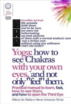 Yoga: How to See Chakras With Your Own Eyes, and Not Only ''Feel'' Them. (Manual #001)