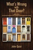 What's Wrong with That Door? Simple Steps to Put Your Finger on the Cause of Any Problem with a Door