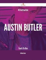 45 Instructive Austin Butler Facts To Use