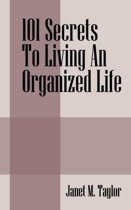101 Secrets to Living an Organized Life