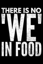 There is no We in food: Notebook (Journal, Diary) for those who love food and sarcasm - 120 lined pages to write in
