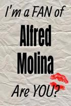 I'm a Fan of Alfred Molina Are You? Creative Writing Lined Journal