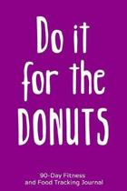 Do it For the Donuts: 90-Day Fitness and Food Tracking Journal