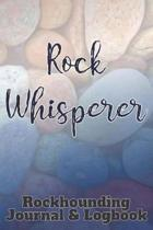 Rock Whisperer: Rockhounding Journal & Logbook for Rock Lovers, Geologists and Lapidarists