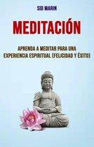 Meditacion: Aprenda A Meditar Para Una Experiencia Espiritual (Felicidad Y Éxito)