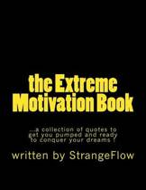 The Extreme Motivation Book