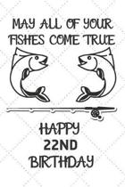 May All Of Your Fishes Come True Happy 22nd Birthday: 22 Year Old Birthday Gift Pun Journal / Notebook / Diary / Unique Greeting Card Alternative