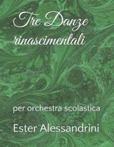 Tre Danze rinascimentali: per orchestra scolastica