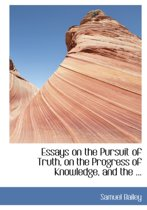 Essays on the Pursuit of Truth, on the Progress of Knowledge, and the ...