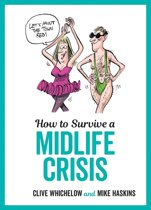 How to Survive a Midlife Crisis: Tongue-In-Cheek Advice and Cheeky Illustrations about Being Middle-Aged