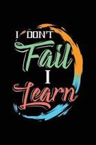 I Don't Fail I Learn