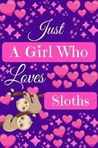 Just A Girl Who Loves Sloths: Sloth Gifts, Cute Novelty Notebook Gift Blank Lined Paper Paperback Journal 6'' x 9''