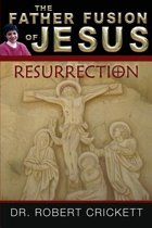 The Father Fusion of Jesus - Resurrection